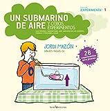 Un submarino de aire y otros experimentos: Electricidad Y Magnetismo, Aire, Densidad De Los Cuerpos, Fuerzas Y Presiones, Calor (Experimenta!)
