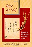 Rice As Self: Japanese Identities Thru Time (Princeton Paperbacks)