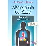 """Alarmsignale der Seele. Krankheit als Lebenshilfe.von """"Alfred J. Bierach"""""""