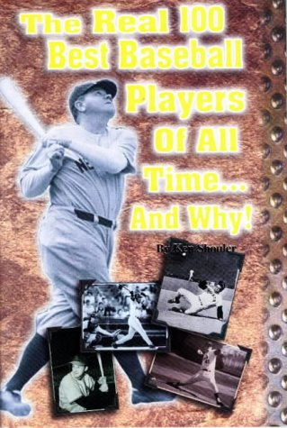 The Real 100 Best Baseball Players of All Time...and Why!