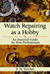 Watch Repairing as a Hobby: An Essent...