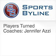 Players Turned Coaches: Jennifer Azzi Radio/TV Program Auteur(s) : Ron Barr Narrateur(s) : Ron Barr, Jennifer Azzi