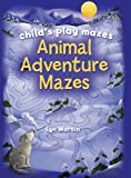 Childs Play Mazes: Animal Adventure Mazes