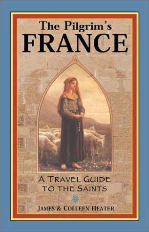 Pilgrim's France: A Travel Guide to the Saints