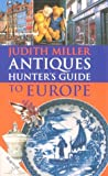 Judith Miller Antique Hunter's Guide to Europe