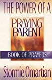 The Power of a Praying Parent (0736914080) by Stormie Omartian