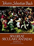 Six great secular cantatas : in full score : from the Bach-Gesellschaft Edition