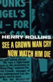 See a Grown Man Cry, Now Watch Him Die (1880985373) by Rollins, Henry