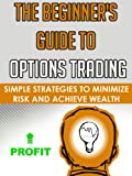 img - for Options Trading: Simple Strategies to Minimize Risk and Achieve Wealth (Day Trading, Options Trading, Options Strategies, Stock Market, Passive Income) book / textbook / text book