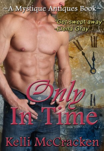 Only in Time (A Mystique Antiques Novella) by Kelli McCracken