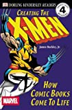 DK Readers: Creating the X-Men, How Comic Books Come to Life (Level 4: Proficient Readers)""