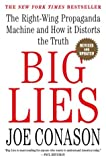 Big Lies: The Right-Wing Propaganda Machine and How It Distorts the Truth (0312315619) by Conason, Joe