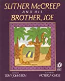 Slither McCreep and His Brother, Joe (0152013873) by Johnston, Tony