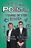 The 100 Most Pointless Things in the World: A Pointless Book Written by the Presenters of the Hit BBC 1 TV Show Alexander Armstrong