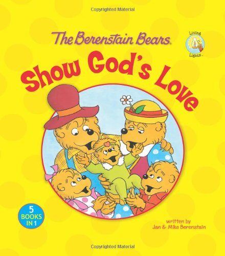 The Berenstain Bears Show God's Love (Berenstain Bears/Living Lights)