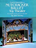 Cut & Assemble a Nutcracker Ballet Toy Theater: A Complete Production in Full Color (Models & Toys) (0486241947) by Tierney, Tom