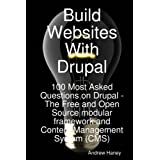 Build Websites With Drupal, 100 Most Asked Questions on Drupal - The Free and Open Source modular framework and Content Management System (CMS)by Andrew Haney