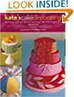 Kate's Cake Decorating: Techniques and Tips for Fun and Fancy Cakes Baked with Love