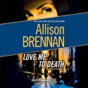 Love Me to Death: A Novel of Suspense (       UNABRIDGED) by Allison Brennan Narrated by Ann Marie Lee