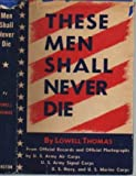 These Men Shall Never Die (Essay Index Reprint Series) (0836923790) by Thomas, Lowell