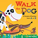 Walk the Dog: A Parade of Pooches from A to Z (0811877256) by Barner, Bob