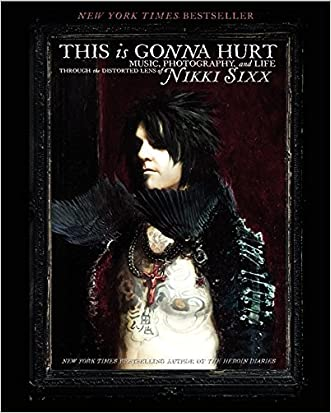 This Is Gonna Hurt: Music, Photography and Life Through the Distorted Lens of Nikki Sixx written by Nikki Sixx