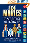 101 Movies to See Before You Grow Up:...