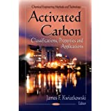 Activated Carbon: Classifications, Properties and Applications (Materials Science and Technologies)