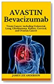 AVASTIN (Bevacizumab): Treats Cancer, including Colorectal, Lung, Glioblastoma, Kidney, Cervical, and Ovarian Cancer