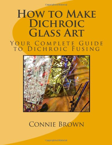 How to Make Dichroic Glass Art: Your Complete Guide to Dichroic Fusing