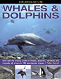 Exploring Nature: Whales & Dolphins: Dive Into the Watery World of Whales, Dolphins, Narwhals and Rorquals, All Shown in 190 Spectacular Images