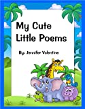 My Cute Little Poems - (A Children's Rhyming Picture Book)