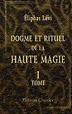 Dogme et rituel de la haute magie: Tome 1. Dogme (French Edition) (0543975002) by Lévi, Éliphas