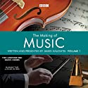 The Making of Music: Series 1 (       UNABRIDGED) by James Naughtie Narrated by uncredited