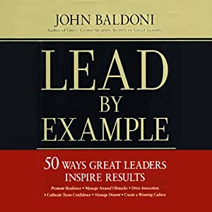 Lead by Example: 50 Ways Great Leaders Inspire Results | [John Baldoni]