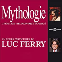 Mythologie: L'héritage philosophique expliqué Discours Auteur(s) : Luc Ferry Narrateur(s) : Luc Ferry