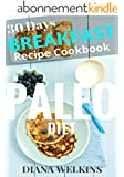 30 Days Paleo Diet Breakfast: Ultimate Ready Paleo Diet Breakfast Meal Recipe Cookbook (English Edition)