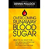 Overcoming Runaway Blood Sugar: Practical Help for...  *People Fighting Fatigue and Mood Swings * Hypoglycemics and Diabetics *Those Trying to Control Their Weight ~ Dennis Pollock