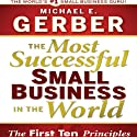 The Most Successful Small Business in the World: The Ten Principles Hörbuch von Michael E. Gerber Gesprochen von: Michael E. Gerber
