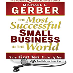 The Most Successful Small Business in the World - The Ten Principles  - Michael E. Gerber