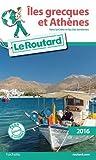 Guide du Routard Îles grecques et Athènes 2016: Sans la Crète et les Îles Ioniennes