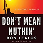 Don't Mean Nuthin': A Military Thriller | Ron Lealos