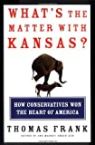 img - for What's the Matter with Kansas? How Conservatives Won the Heart of America by Frank, Thomas(June 1, 2004) Hardcover book / textbook / text book