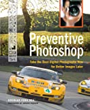 img - for Preventive Photoshop: Take the Best Digital Photographs Now for Better Images Later book / textbook / text book