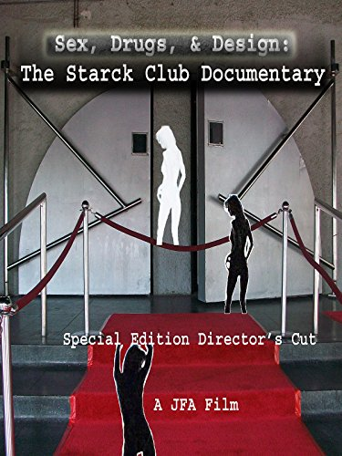 Sex, Drugs, Design: The Starck Club Documentary Special Edition Director's Cut