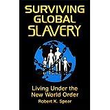 Surviving Global Slavery : Living Under the New World Order ~ Robert K. Spear
