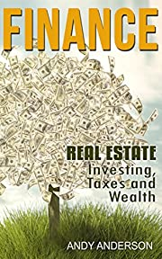 Finance: Real Estate - Investing, Taxes and Wealth (How to Invest, Real Estate investment, Real Estate Investor, Buying a House, Selling Home, House Investing)