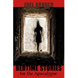 Bedtime Stories for the Apocalypse ~ Joel Arnold