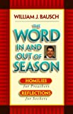 The Word In and Out of Season: Homilies for Preachers, Reflections for Seekers (1585950033) by Bausch, William J.