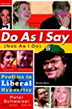 cover of Do As I Say (Not As I Do): Profiles in Liberal Hypocrisy